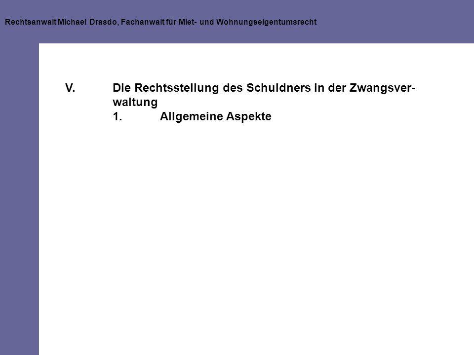 Rechtsanwalt Michael Drasdo, Fachanwalt für Miet- und Wohnungseigentumsrecht V.Die Rechtsstellung des Schuldners in der Zwangsver- waltung 1.Allgemein
