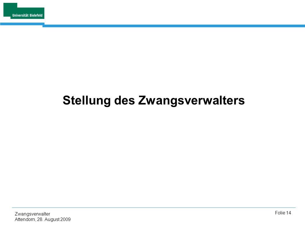 Zwangsverwalter Attendorn, 28. August 2009 Folie 14 Stellung des Zwangsverwalters