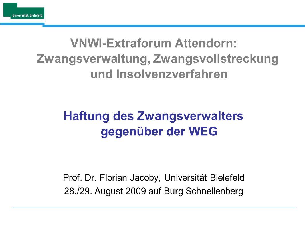 VNWI-Extraforum Attendorn: Zwangsverwaltung, Zwangsvollstreckung und Insolvenzverfahren Haftung des Zwangsverwalters gegenüber der WEG Prof. Dr. Flori