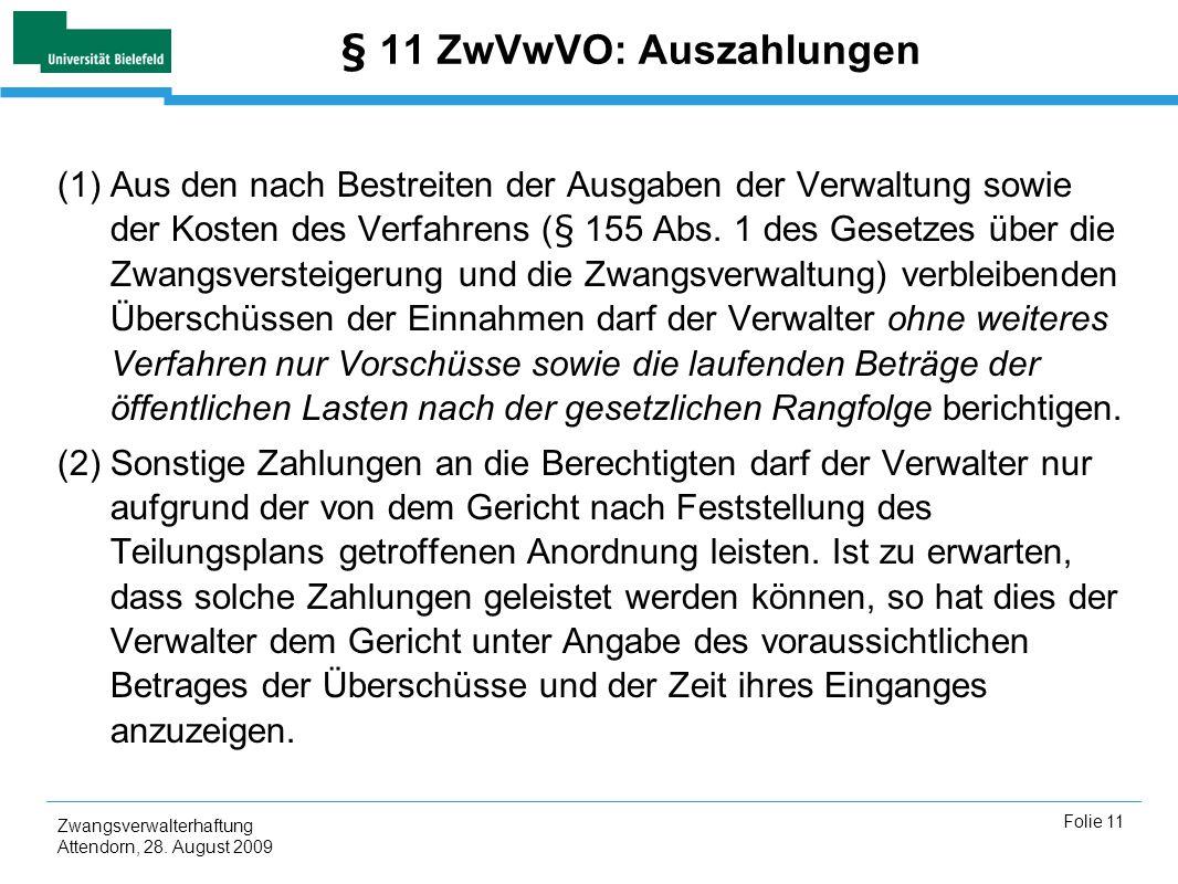 Zwangsverwalterhaftung Attendorn, 28. August 2009 Folie 11 § 11 ZwVwVO: Auszahlungen (1)Aus den nach Bestreiten der Ausgaben der Verwaltung sowie der