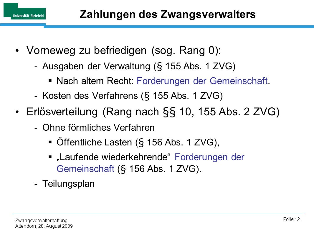 Zwangsverwalterhaftung Attendorn, 28. August 2009 Folie 12 Zahlungen des Zwangsverwalters Vorneweg zu befriedigen (sog. Rang 0): -Ausgaben der Verwalt