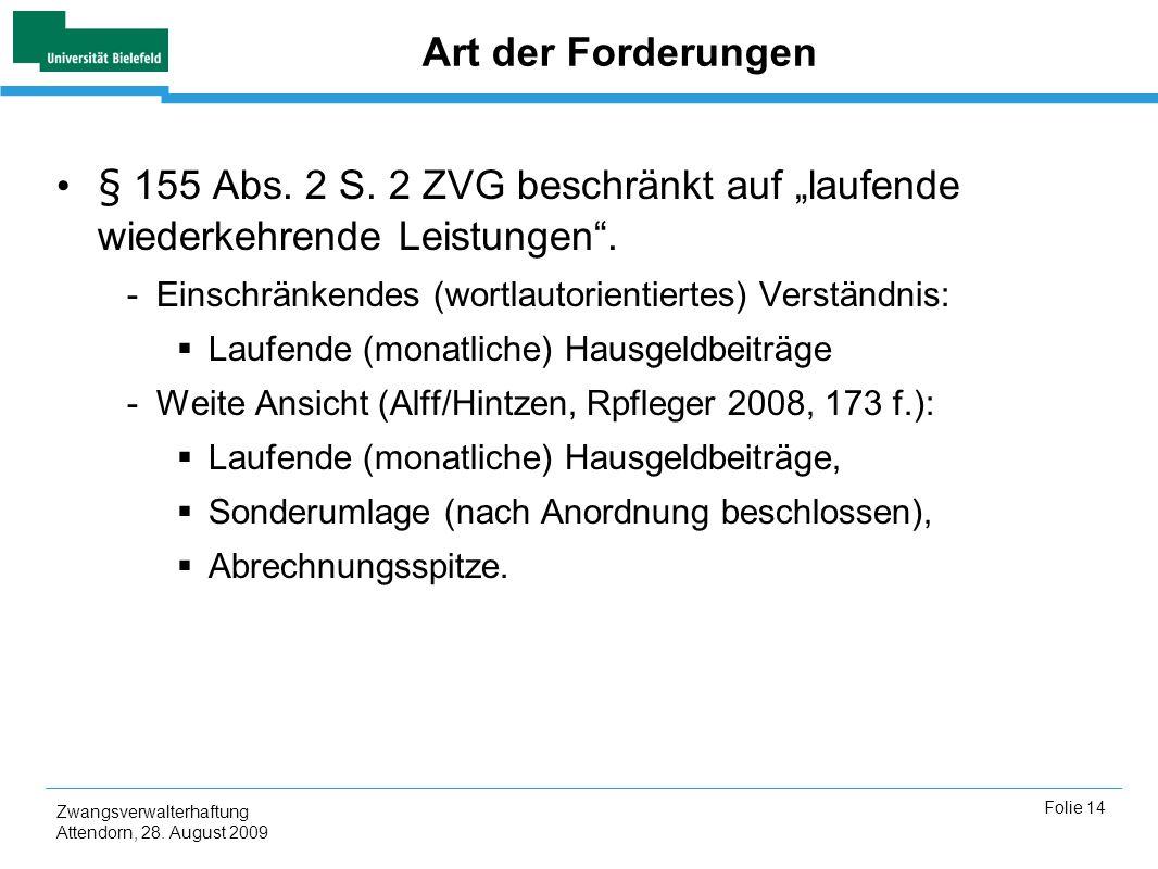 Zwangsverwalterhaftung Attendorn, 28. August 2009 Folie 14 Art der Forderungen § 155 Abs. 2 S. 2 ZVG beschränkt auf laufende wiederkehrende Leistungen