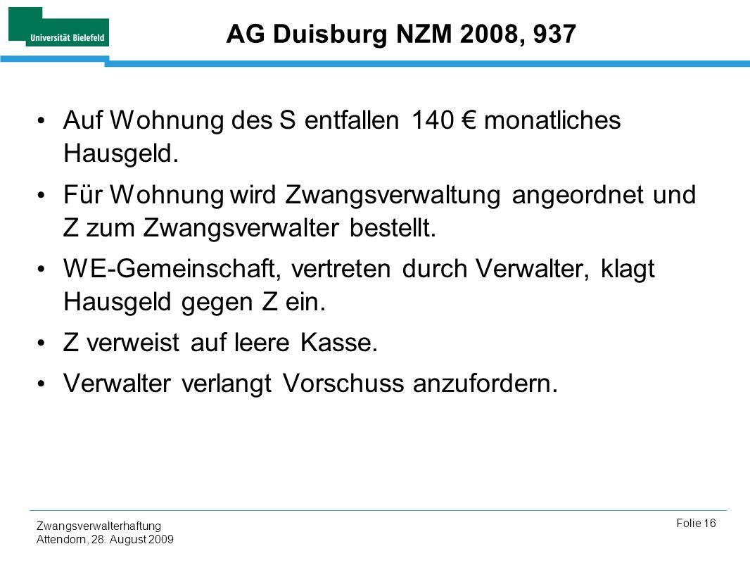 Zwangsverwalterhaftung Attendorn, 28. August 2009 Folie 16 AG Duisburg NZM 2008, 937 Auf Wohnung des S entfallen 140 monatliches Hausgeld. Für Wohnung