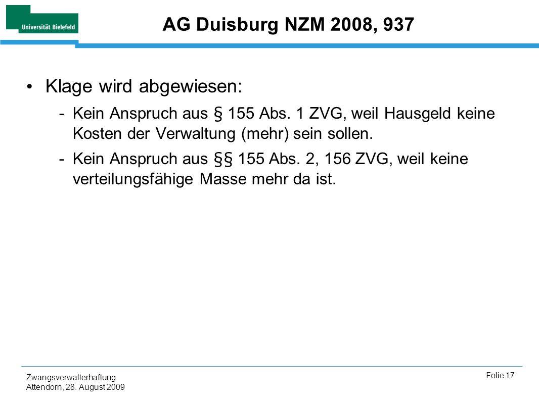 Zwangsverwalterhaftung Attendorn, 28. August 2009 Folie 17 AG Duisburg NZM 2008, 937 Klage wird abgewiesen: -Kein Anspruch aus § 155 Abs. 1 ZVG, weil