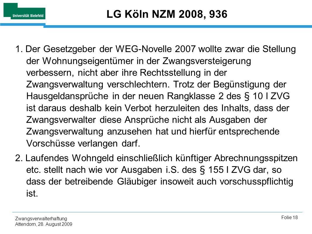 Zwangsverwalterhaftung Attendorn, 28. August 2009 Folie 18 LG Köln NZM 2008, 936 1. Der Gesetzgeber der WEG-Novelle 2007 wollte zwar die Stellung der
