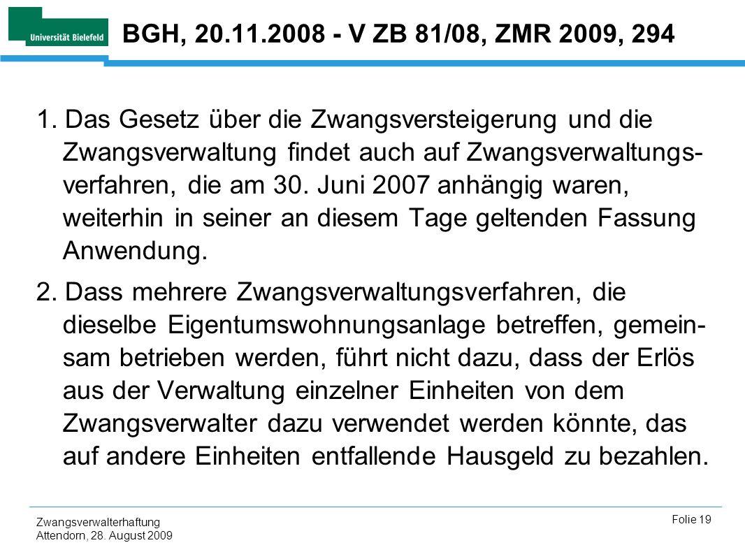 Zwangsverwalterhaftung Attendorn, 28. August 2009 Folie 19 BGH, 20.11.2008 - V ZB 81/08, ZMR 2009, 294 1. Das Gesetz über die Zwangsversteigerung und