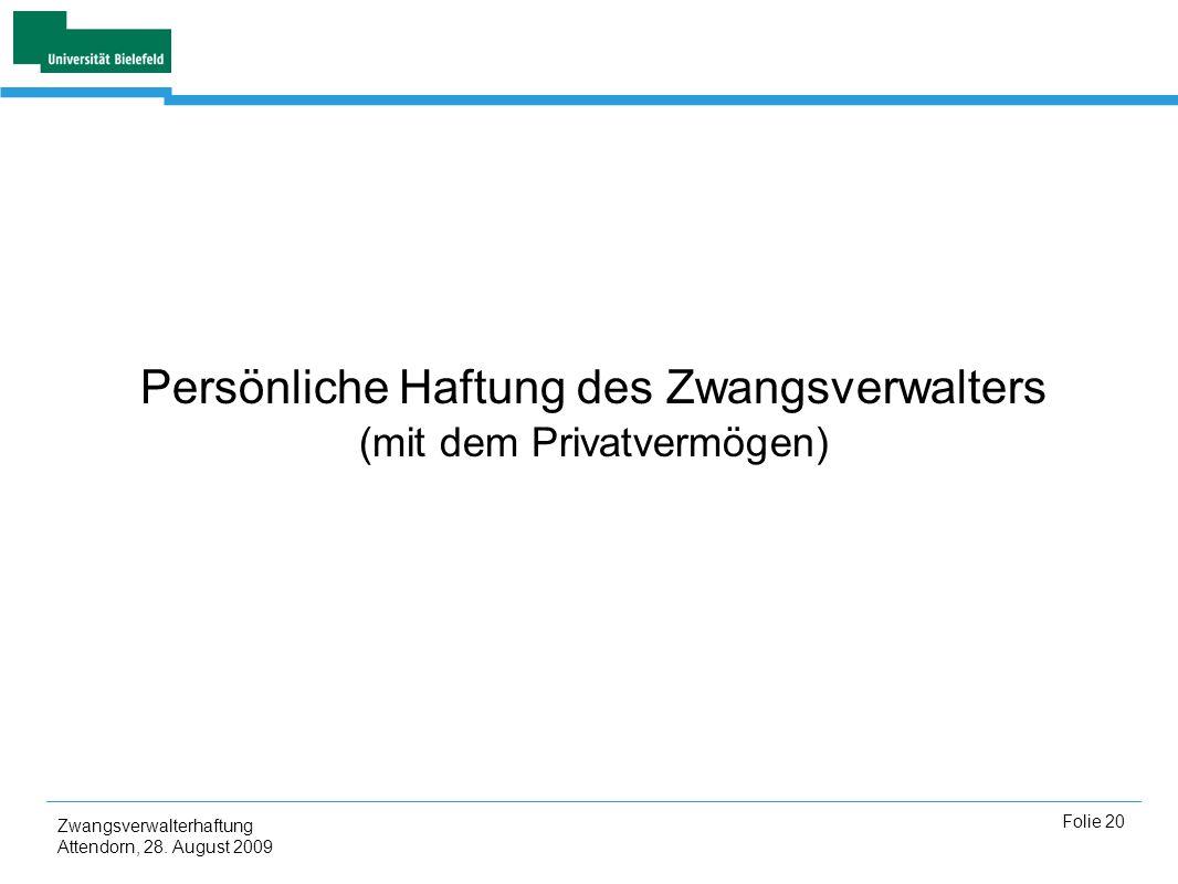 Zwangsverwalterhaftung Attendorn, 28. August 2009 Folie 20 Persönliche Haftung des Zwangsverwalters (mit dem Privatvermögen)