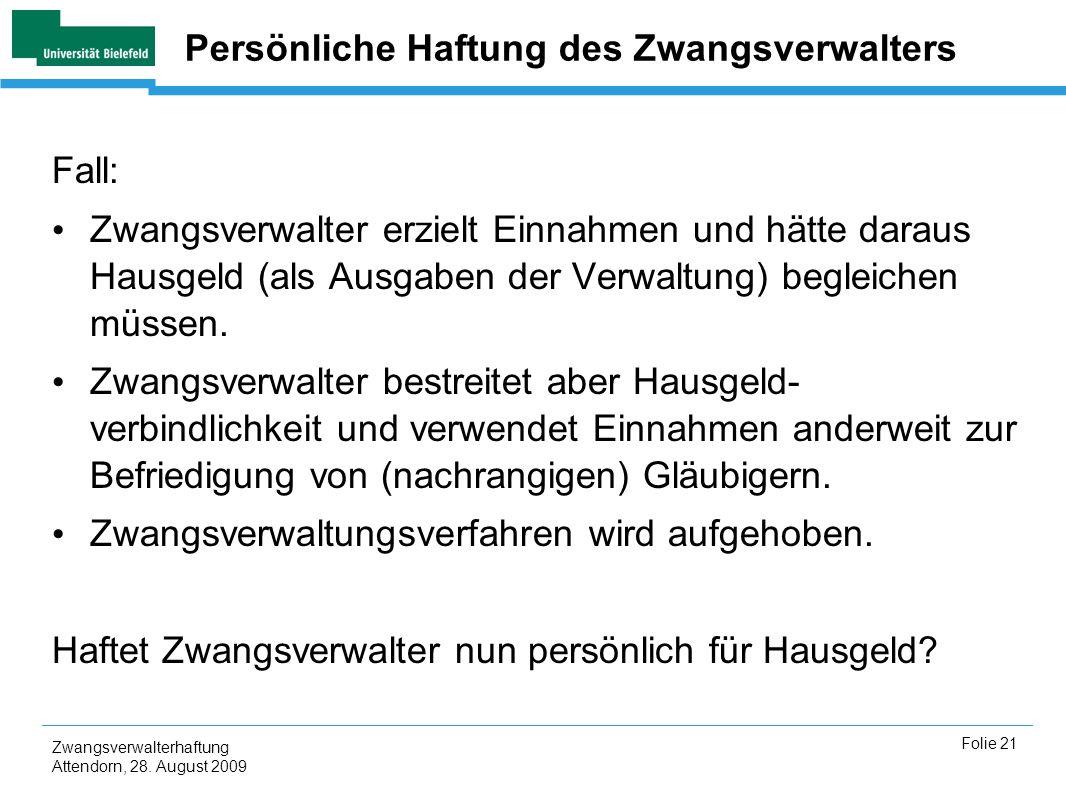 Zwangsverwalterhaftung Attendorn, 28. August 2009 Folie 21 Persönliche Haftung des Zwangsverwalters Fall: Zwangsverwalter erzielt Einnahmen und hätte