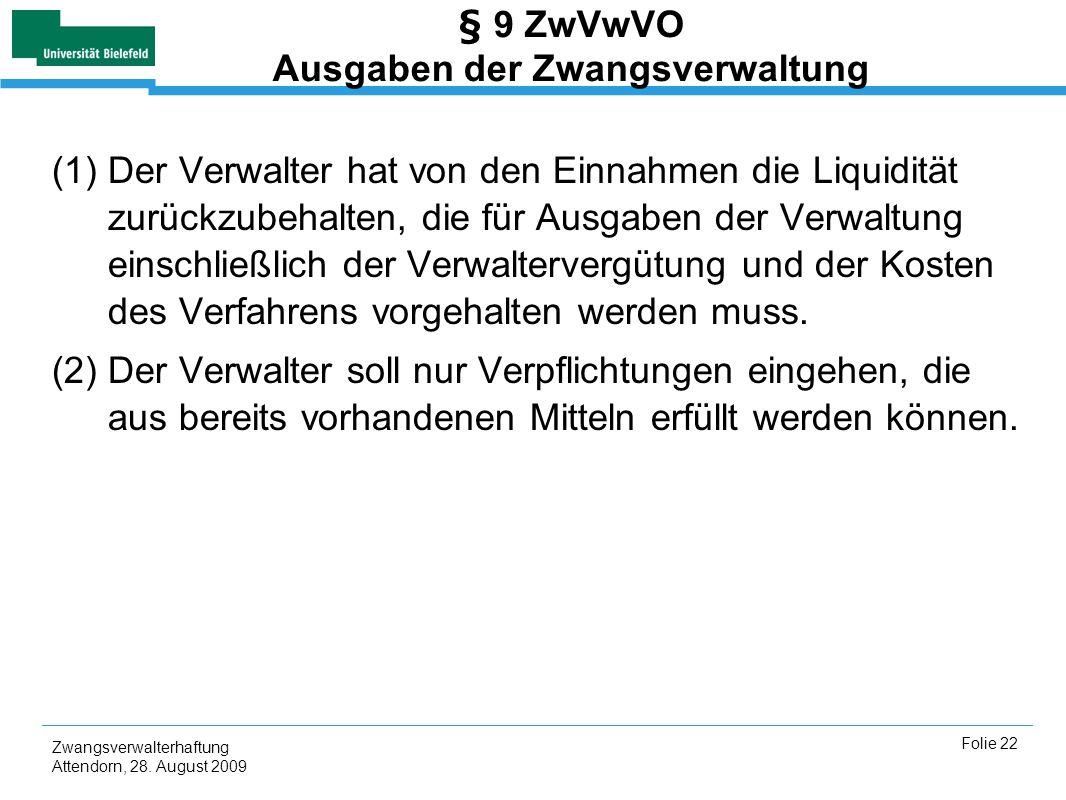 Zwangsverwalterhaftung Attendorn, 28. August 2009 Folie 22 § 9 ZwVwVO Ausgaben der Zwangsverwaltung (1)Der Verwalter hat von den Einnahmen die Liquidi