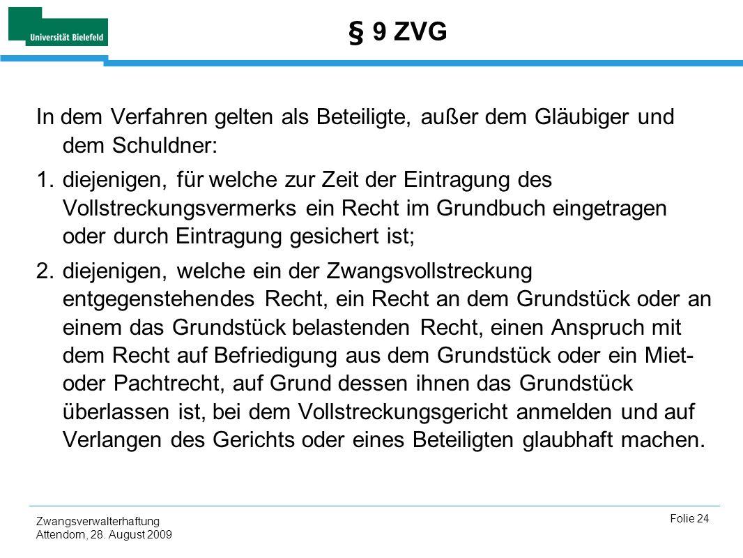 Zwangsverwalterhaftung Attendorn, 28. August 2009 Folie 24 § 9 ZVG In dem Verfahren gelten als Beteiligte, außer dem Gläubiger und dem Schuldner: 1.di
