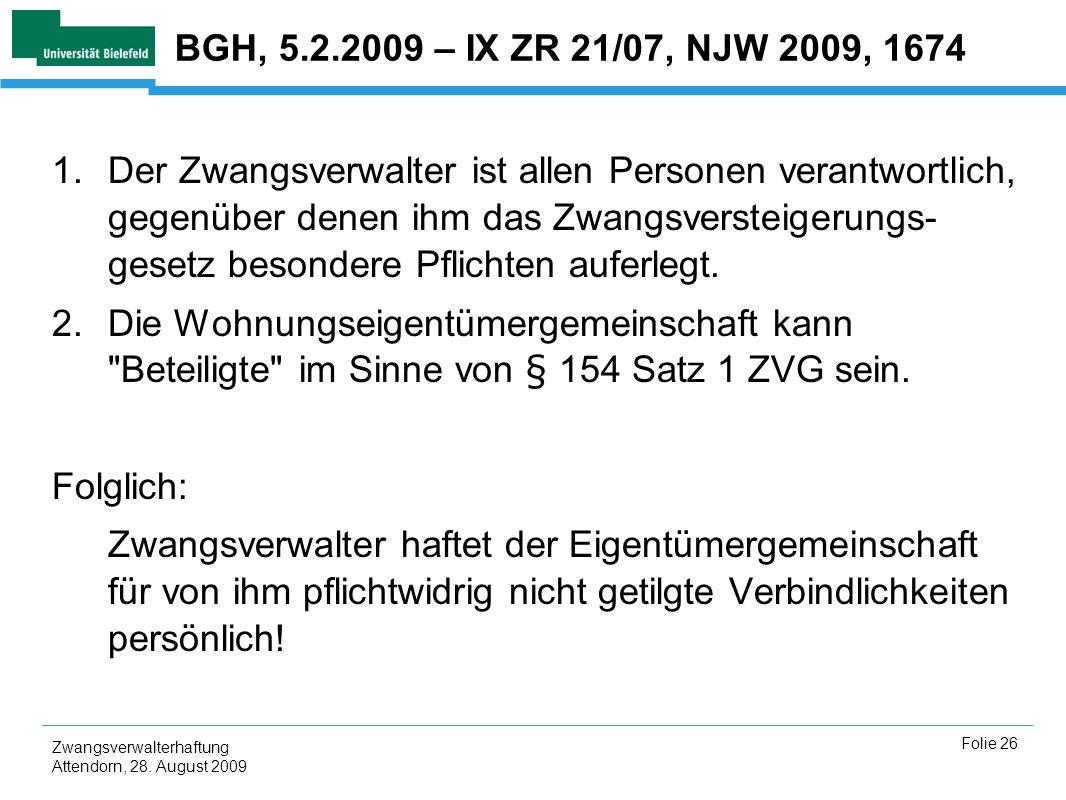 Zwangsverwalterhaftung Attendorn, 28. August 2009 Folie 26 BGH, 5.2.2009 – IX ZR 21/07, NJW 2009, 1674 1.Der Zwangsverwalter ist allen Personen verant