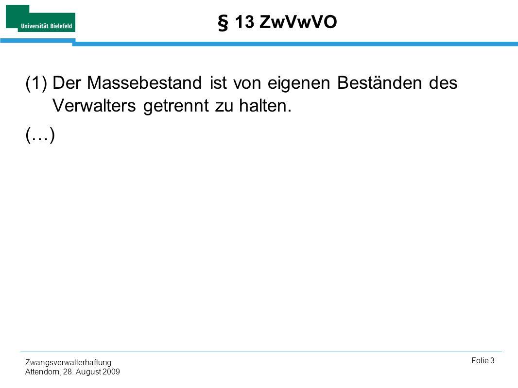 Zwangsverwalterhaftung Attendorn, 28. August 2009 Folie 3 § 13 ZwVwVO (1)Der Massebestand ist von eigenen Beständen des Verwalters getrennt zu halten.