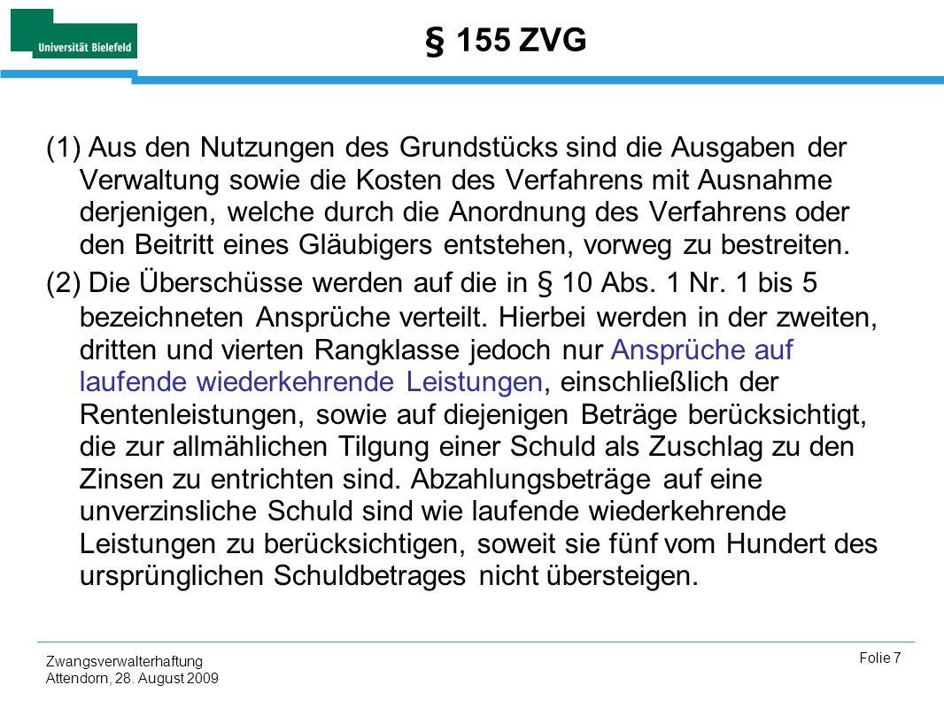 Zwangsverwalterhaftung Attendorn, 28. August 2009 Folie 7 § 155 ZVG (1) Aus den Nutzungen des Grundstücks sind die Ausgaben der Verwaltung sowie die K