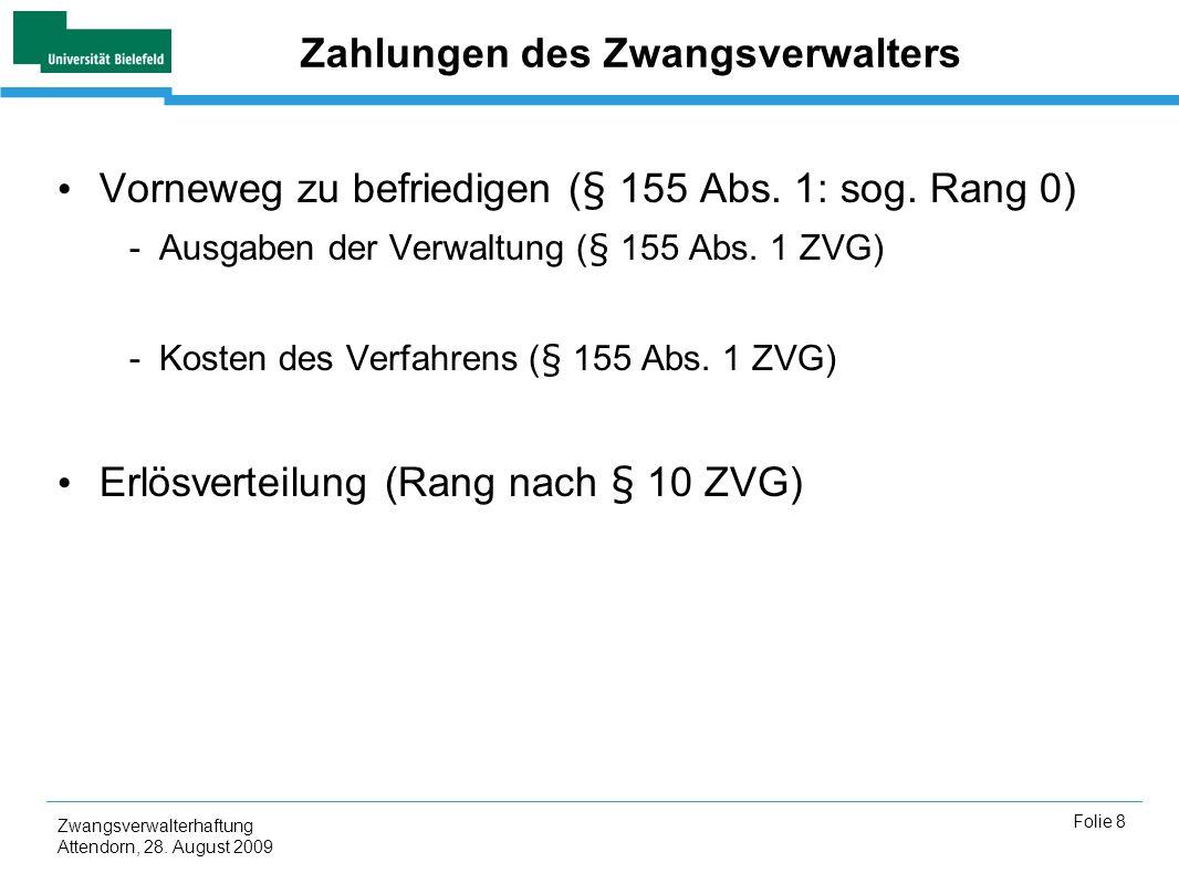 Zwangsverwalterhaftung Attendorn, 28. August 2009 Folie 8 Zahlungen des Zwangsverwalters Vorneweg zu befriedigen (§ 155 Abs. 1: sog. Rang 0) -Ausgaben