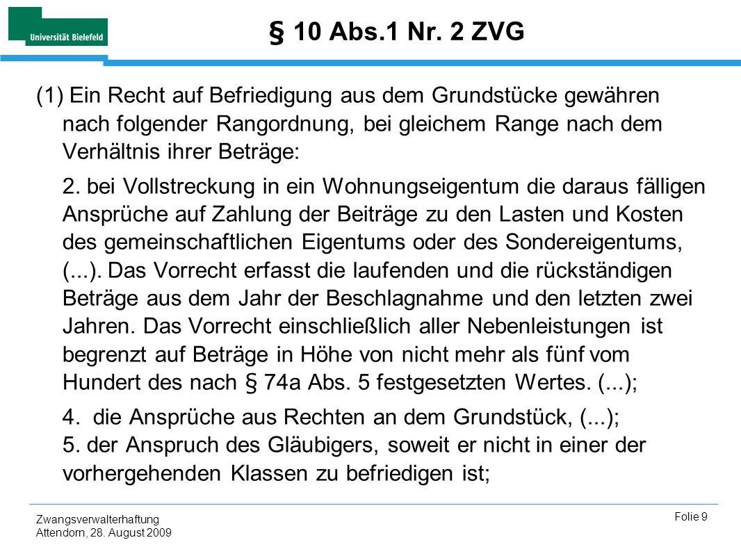 Zwangsverwalterhaftung Attendorn, 28. August 2009 Folie 9 § 10 Abs.1 Nr. 2 ZVG (1) Ein Recht auf Befriedigung aus dem Grundstücke gewähren nach folgen