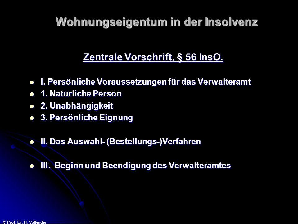 © Prof. Dr. H. Vallender Wohnungseigentum in der Insolvenz Zentrale Vorschrift, § 56 InsO. I. Persönliche Voraussetzungen für das Verwalteramt I. Pers