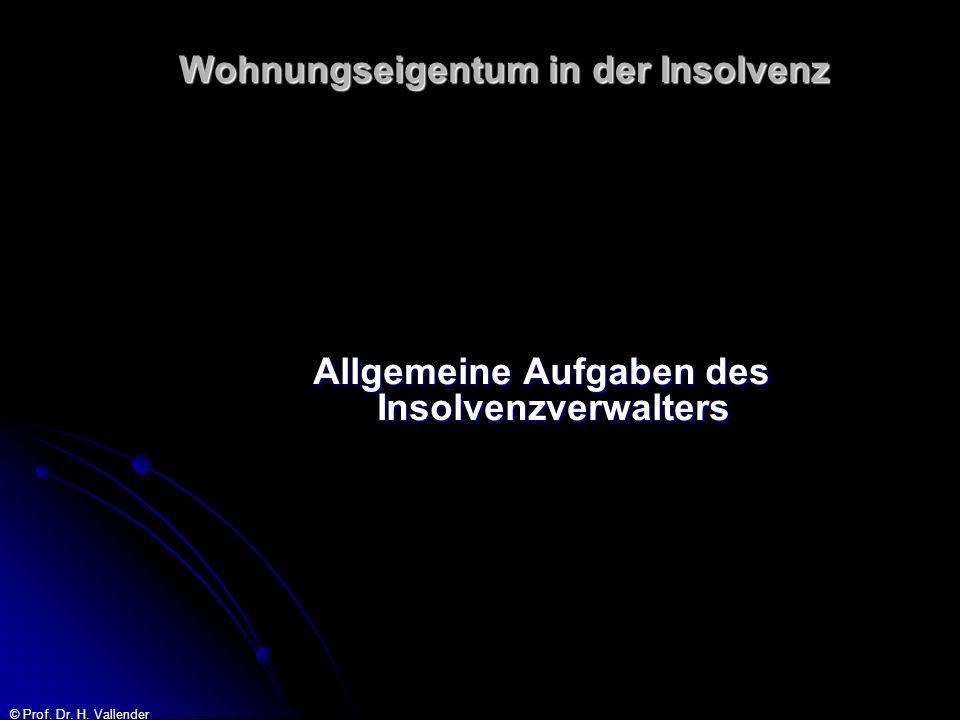 © Prof. Dr. H. Vallender Wohnungseigentum in der Insolvenz Allgemeine Aufgaben des Insolvenzverwalters