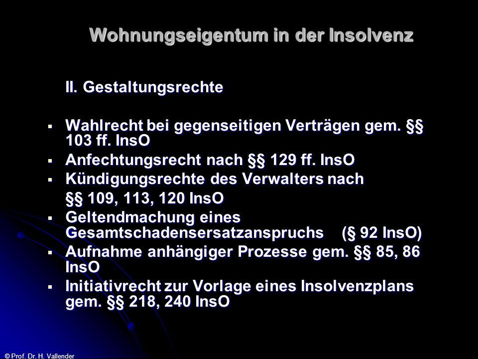 © Prof. Dr. H. Vallender Wohnungseigentum in der Insolvenz II. Gestaltungsrechte Wahlrecht bei gegenseitigen Verträgen gem. §§ 103 ff. InsO Wahlrecht