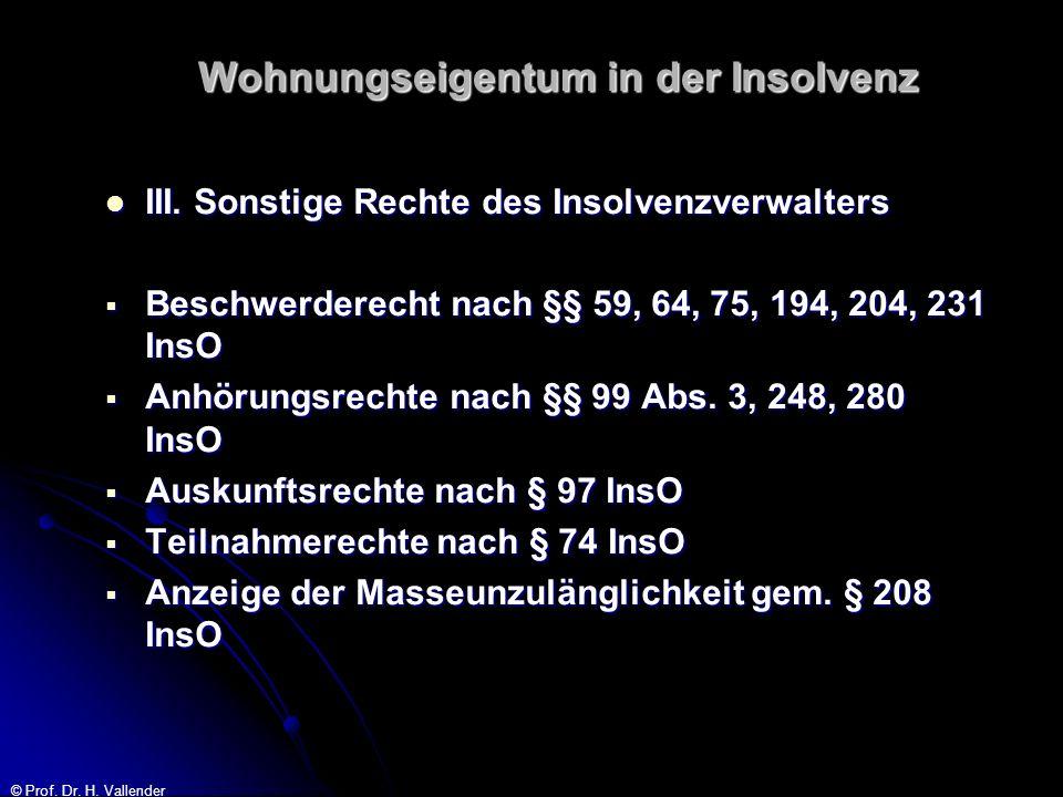 © Prof. Dr. H. Vallender Wohnungseigentum in der Insolvenz III. Sonstige Rechte des Insolvenzverwalters III. Sonstige Rechte des Insolvenzverwalters B