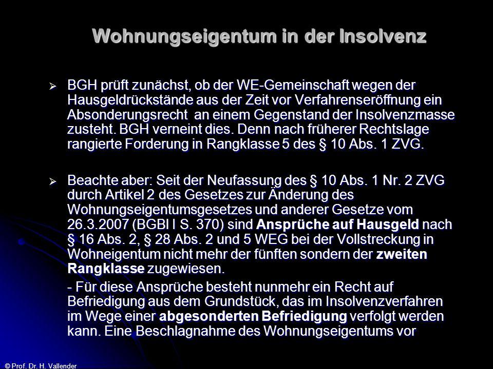 © Prof. Dr. H. Vallender Wohnungseigentum in der Insolvenz BGH prüft zunächst, ob der WE-Gemeinschaft wegen der Hausgeldrückstände aus der Zeit vor Ve