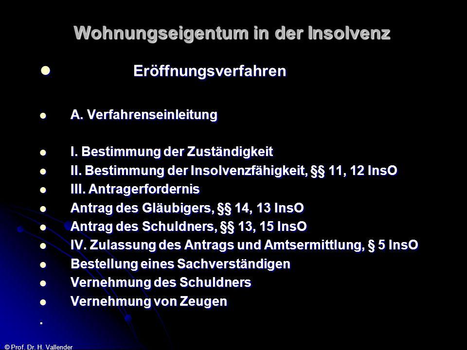 © Prof. Dr. H. Vallender Wohnungseigentum in der Insolvenz Eröffnungsverfahren Eröffnungsverfahren A. Verfahrenseinleitung A. Verfahrenseinleitung I.