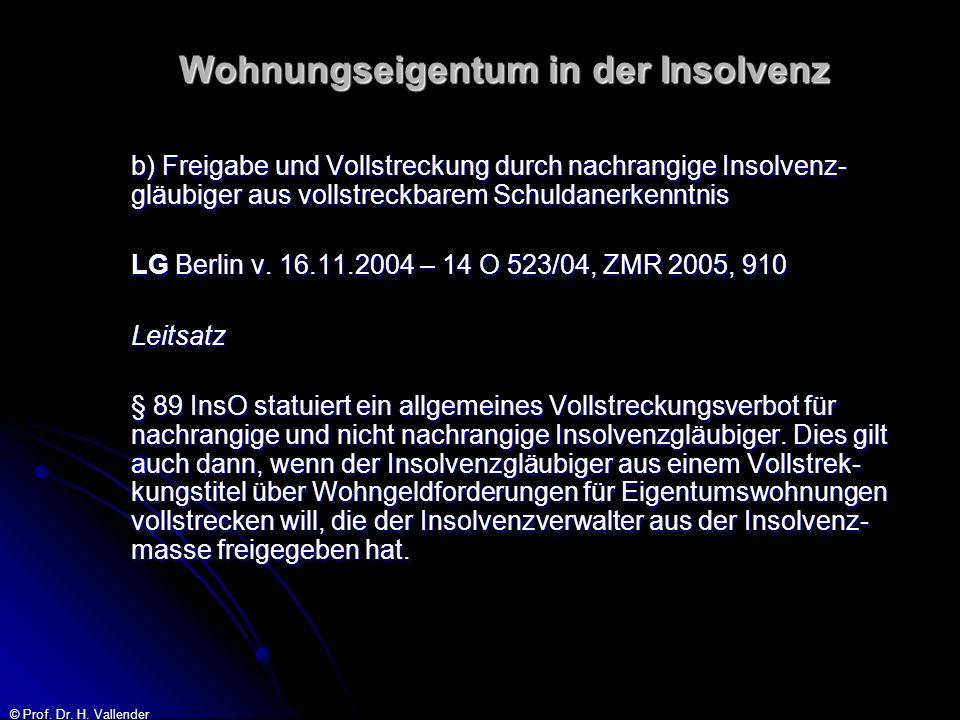 © Prof. Dr. H. Vallender Wohnungseigentum in der Insolvenz b) Freigabe und Vollstreckung durch nachrangige Insolvenz- gläubiger aus vollstreckbarem Sc