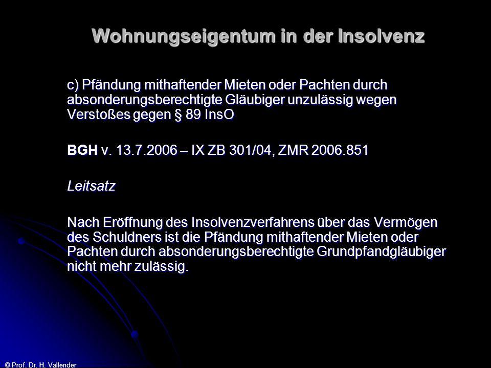 © Prof. Dr. H. Vallender Wohnungseigentum in der Insolvenz c) Pfändung mithaftender Mieten oder Pachten durch absonderungsberechtigte Gläubiger unzulä
