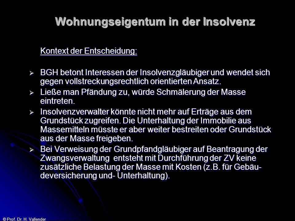 © Prof. Dr. H. Vallender Wohnungseigentum in der Insolvenz Kontext der Entscheidung: BGH betont Interessen der Insolvenzgläubiger und wendet sich gege