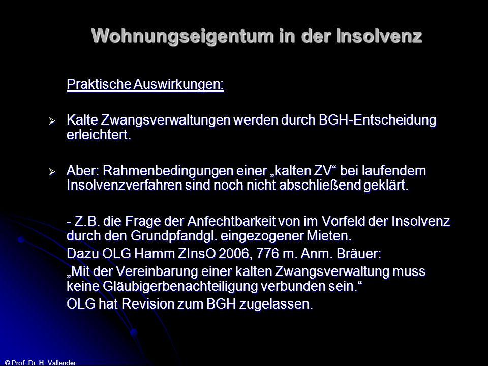 © Prof. Dr. H. Vallender Wohnungseigentum in der Insolvenz Praktische Auswirkungen: Kalte Zwangsverwaltungen werden durch BGH-Entscheidung erleichtert