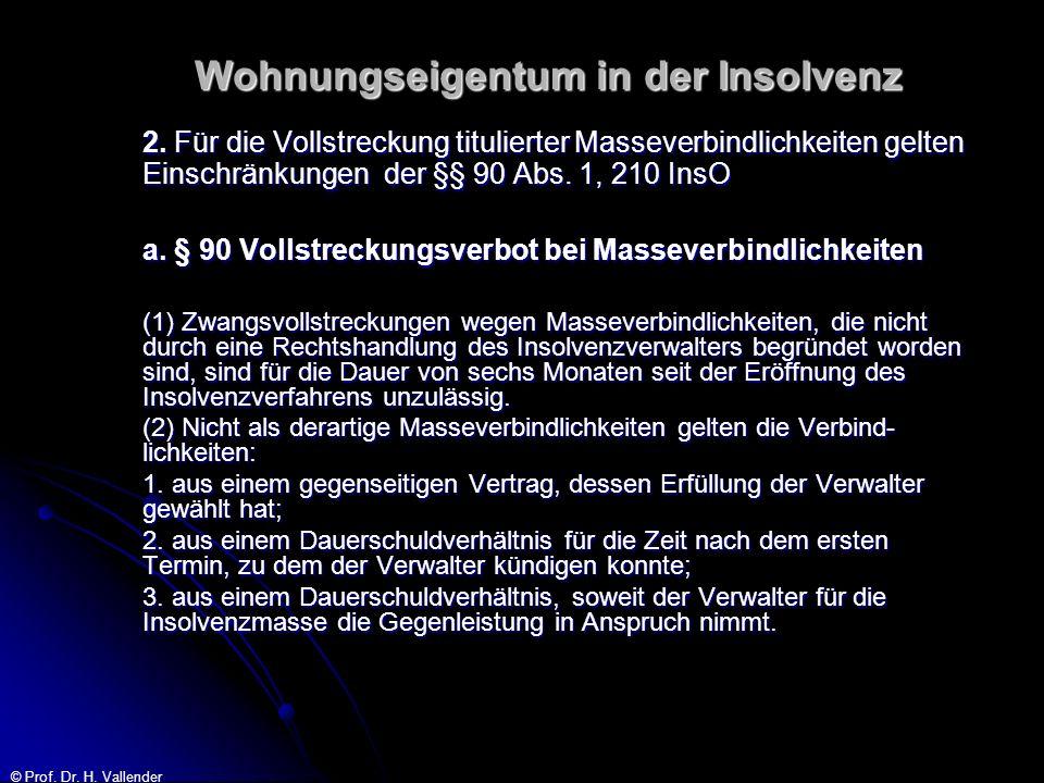 © Prof. Dr. H. Vallender Wohnungseigentum in der Insolvenz 2. Für die Vollstreckung titulierter Masseverbindlichkeiten gelten Einschränkungen der §§ 9