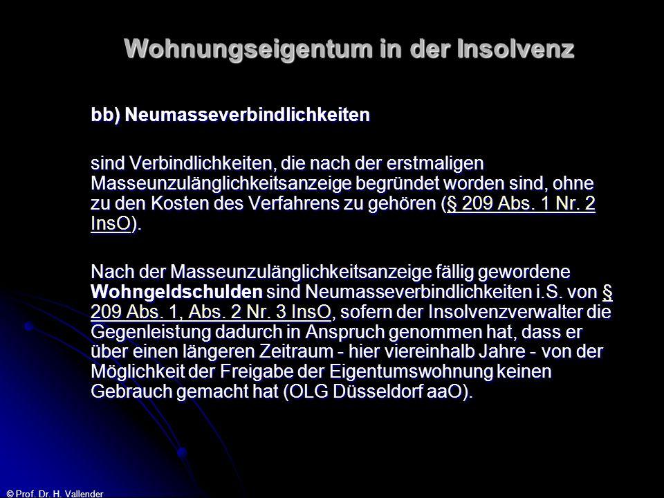 © Prof. Dr. H. Vallender Wohnungseigentum in der Insolvenz bb) Neumasseverbindlichkeiten sind Verbindlichkeiten, die nach der erstmaligen Masseunzulän