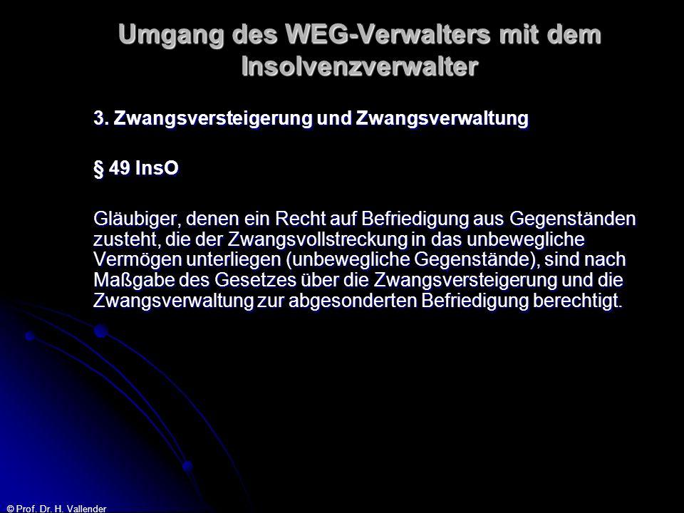 © Prof. Dr. H. Vallender Umgang des WEG-Verwalters mit dem Insolvenzverwalter 3. Zwangsversteigerung und Zwangsverwaltung § 49 InsO Gläubiger, denen e