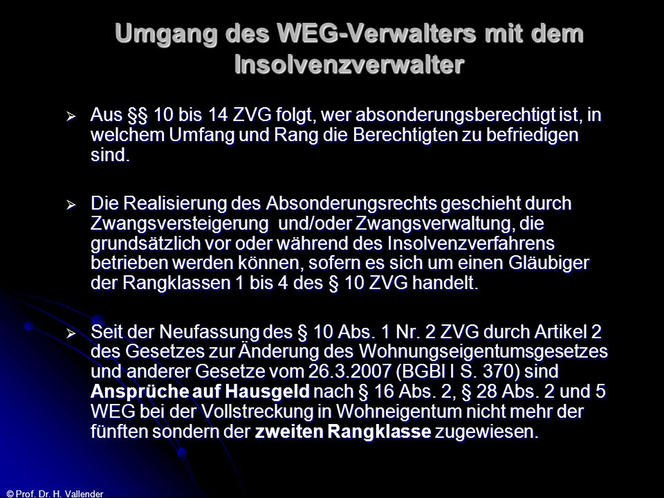 © Prof. Dr. H. Vallender Umgang des WEG-Verwalters mit dem Insolvenzverwalter Aus §§ 10 bis 14 ZVG folgt, wer absonderungsberechtigt ist, in welchem U