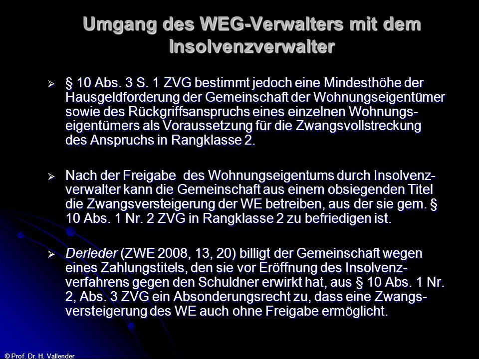 © Prof. Dr. H. Vallender Umgang des WEG-Verwalters mit dem Insolvenzverwalter § 10 Abs. 3 S. 1 ZVG bestimmt jedoch eine Mindesthöhe der Hausgeldforder