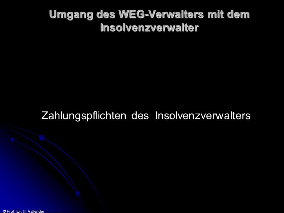 © Prof. Dr. H. Vallender Umgang des WEG-Verwalters mit dem Insolvenzverwalter Zahlungspflichten des Insolvenzverwalters