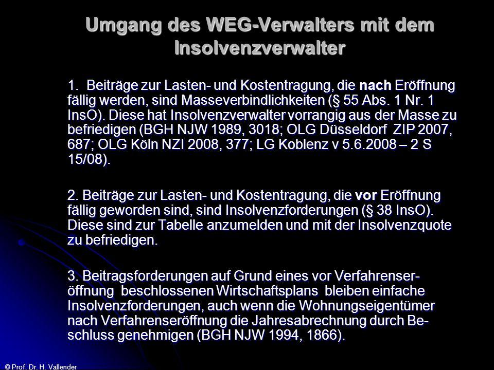 © Prof. Dr. H. Vallender Umgang des WEG-Verwalters mit dem Insolvenzverwalter 1. Beiträge zur Lasten- und Kostentragung, die nach Eröffnung fällig wer