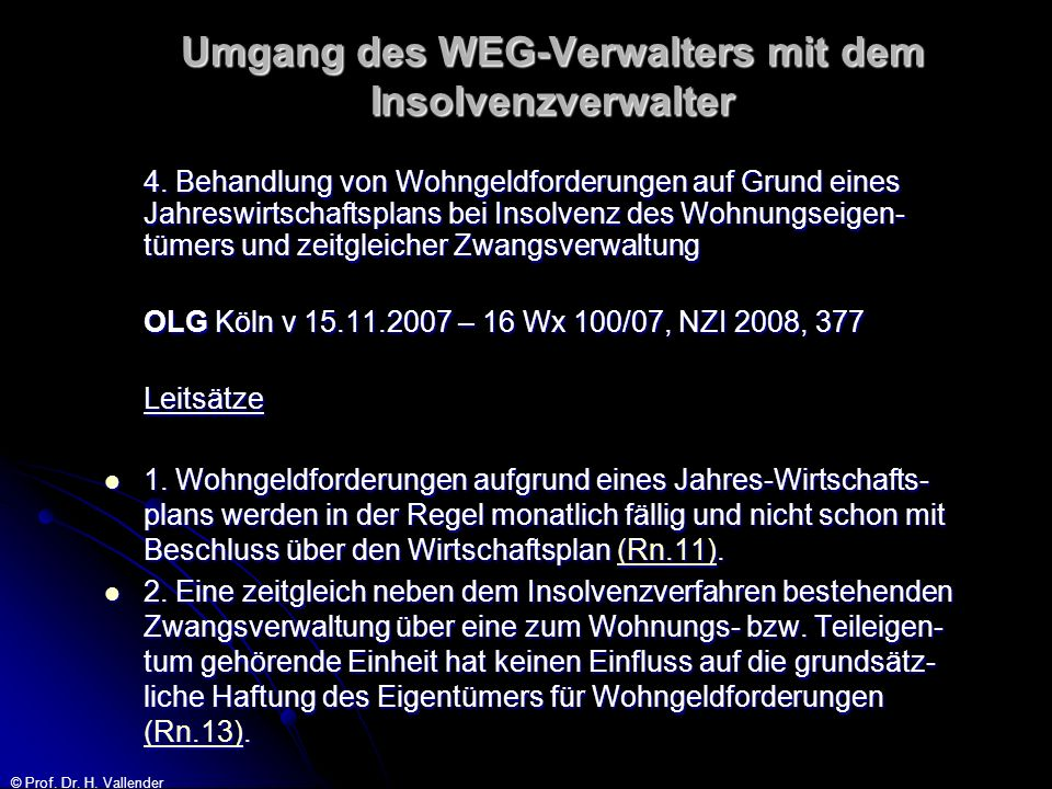 © Prof. Dr. H. Vallender Umgang des WEG-Verwalters mit dem Insolvenzverwalter 4. Behandlung von Wohngeldforderungen auf Grund eines Jahreswirtschaftsp