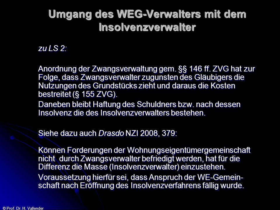 © Prof. Dr. H. Vallender Umgang des WEG-Verwalters mit dem Insolvenzverwalter zu LS 2: Anordnung der Zwangsverwaltung gem. §§ 146 ff. ZVG hat zur Folg