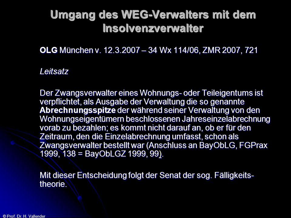 © Prof. Dr. H. Vallender Umgang des WEG-Verwalters mit dem Insolvenzverwalter OLG München v. 12.3.2007 – 34 Wx 114/06, ZMR 2007, 721 Leitsatz Der Zwan