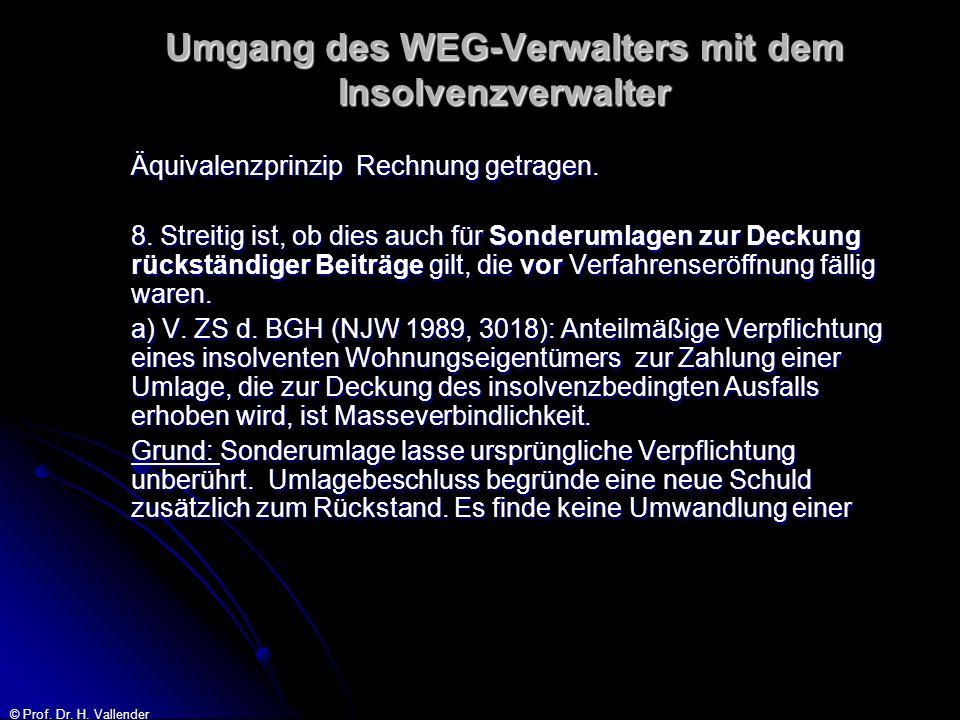 © Prof. Dr. H. Vallender Umgang des WEG-Verwalters mit dem Insolvenzverwalter Äquivalenzprinzip Rechnung getragen. 8. Streitig ist, ob dies auch für S