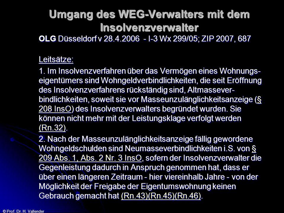 © Prof. Dr. H. Vallender Umgang des WEG-Verwalters mit dem Insolvenzverwalter OLG Düsseldorf v 28.4.2006 - I-3 Wx 299/05; ZIP 2007, 687 Leitsätze: 1.