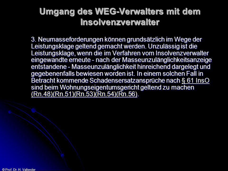 © Prof. Dr. H. Vallender Umgang des WEG-Verwalters mit dem Insolvenzverwalter 3. Neumasseforderungen können grundsätzlich im Wege der Leistungsklage g