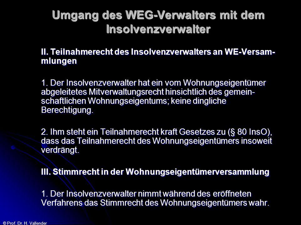 © Prof. Dr. H. Vallender Umgang des WEG-Verwalters mit dem Insolvenzverwalter II. Teilnahmerecht des Insolvenzverwalters an WE-Versam- mlungen 1. Der