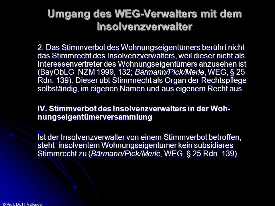 © Prof. Dr. H. Vallender Umgang des WEG-Verwalters mit dem Insolvenzverwalter 2. Das Stimmverbot des Wohnungseigentümers berührt nicht das Stimmrecht