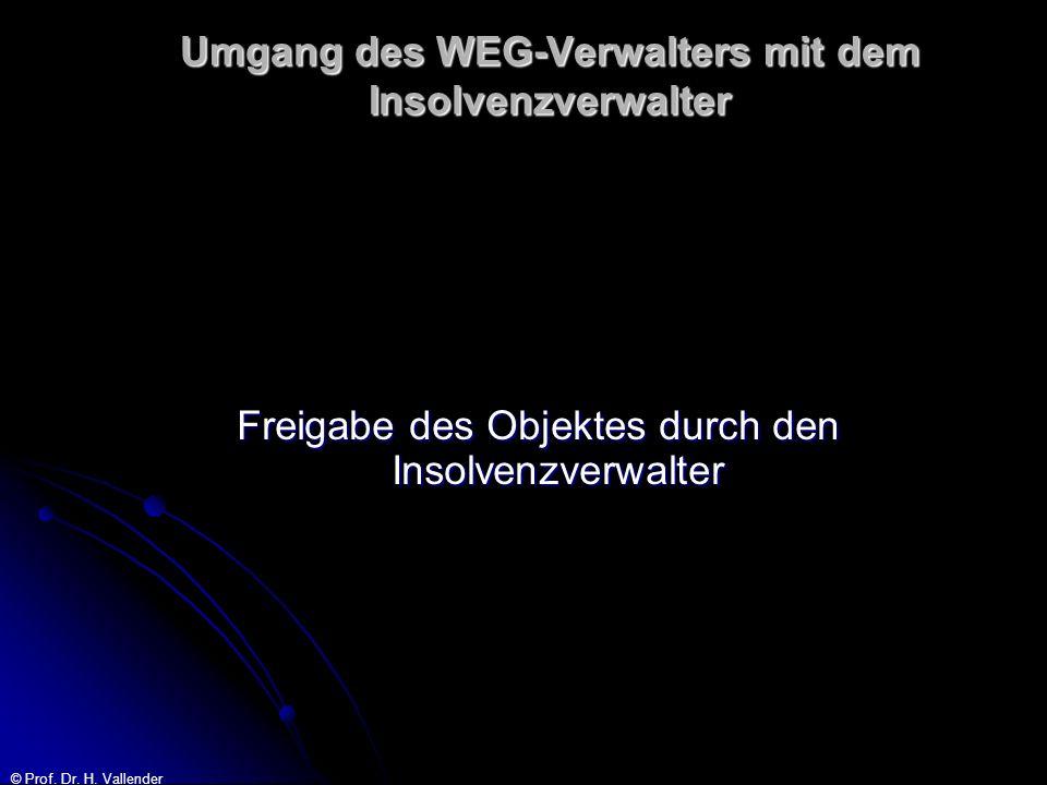 © Prof. Dr. H. Vallender Umgang des WEG-Verwalters mit dem Insolvenzverwalter Freigabe des Objektes durch den Insolvenzverwalter