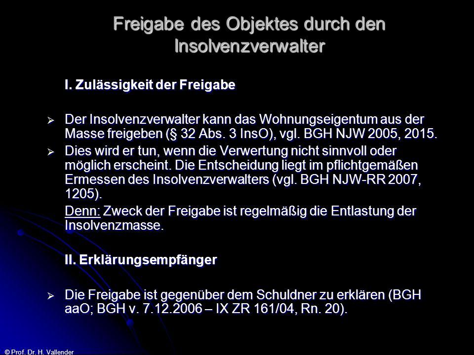 © Prof. Dr. H. Vallender Freigabe des Objektes durch den Insolvenzverwalter I. Zulässigkeit der Freigabe Der Insolvenzverwalter kann das Wohnungseigen