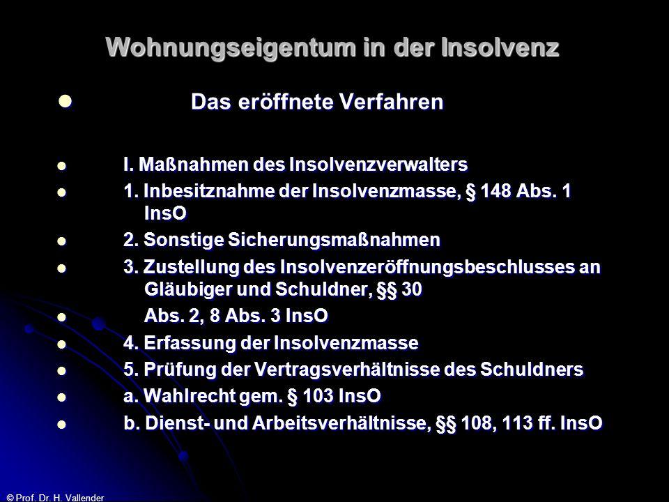 © Prof. Dr. H. Vallender Wohnungseigentum in der Insolvenz Das eröffnete Verfahren Das eröffnete Verfahren I. Maßnahmen des Insolvenzverwalters I. Maß