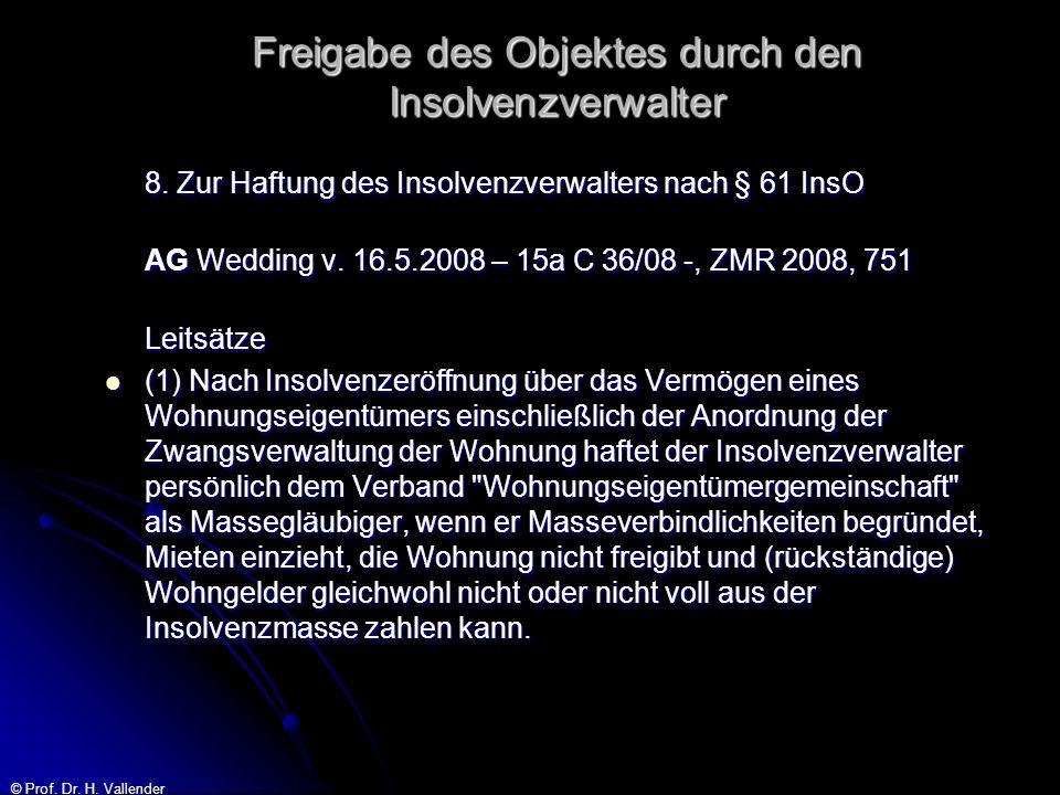 © Prof. Dr. H. Vallender Freigabe des Objektes durch den Insolvenzverwalter 8. Zur Haftung des Insolvenzverwalters nach § 61 InsO AG Wedding v. 16.5.2