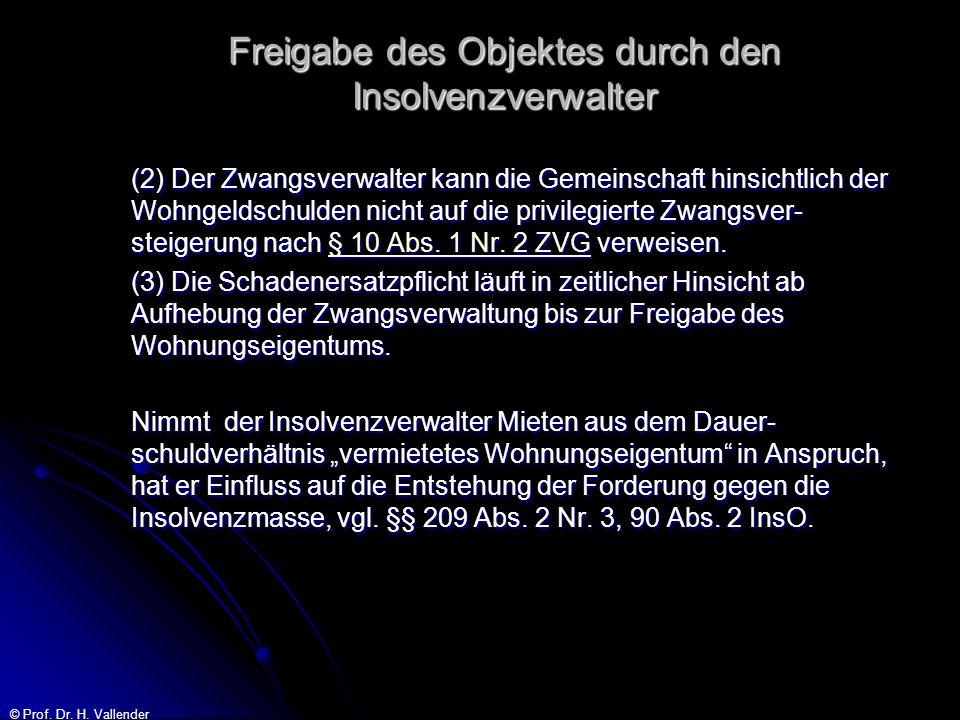 © Prof. Dr. H. Vallender Freigabe des Objektes durch den Insolvenzverwalter (2) Der Zwangsverwalter kann die Gemeinschaft hinsichtlich der Wohngeldsch