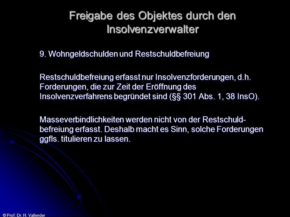© Prof. Dr. H. Vallender Freigabe des Objektes durch den Insolvenzverwalter 9. Wohngeldschulden und Restschuldbefreiung Restschuldbefreiung erfasst nu